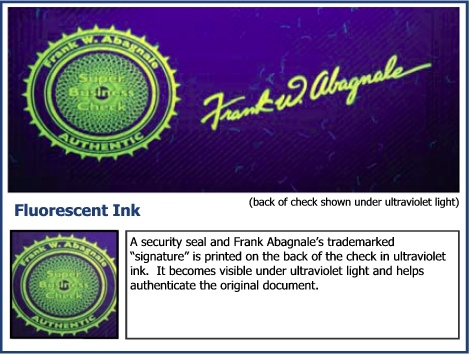 "A security seal and Frank Abagnale's trademarked ""signature"" is printed on the back of the check in ultraviolet ink.  It becomes visible under ultraviolet light and helps authenticate the original document."